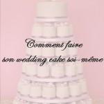 Faire son wedding cake soi-même : Partie 2, la Préparation